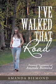 I've Walked That Road - Personal Testimony of Amanda Biemond ebook by Amanda Biemond