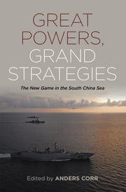 Great Powers, Grand Strategies - The New Game in the South China Sea ebook by Corr