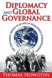 Diplomacy and Global Governance - The Diplomatic Service in an Age of Worldwide Interdependence ebook by Thomas Nowotny