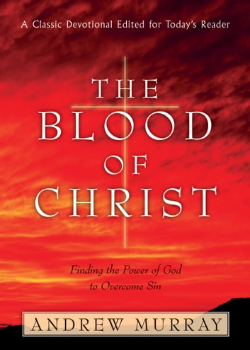 Blood of Christ, The ebook by Andrew Murray