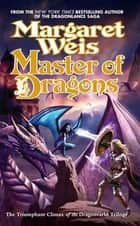 Master of Dragons ebook by Margaret Weis