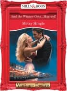 And The Winner Gets...Married! (Mills & Boon Desire) (Dynasties: The Connellys, Book 6) ebook by Metsy Hingle