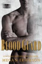 Blood Guard - A Mission Novel ebook by Megan Erickson