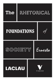 The Rhetorical Foundations Of Society ebook by Ernesto Laclau