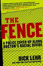The Fence - A Police Cover-up Along Boston's Racial Divide ebook by Dick Lehr