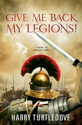 Give Me Back My Legions! ebook by Harry Turtledove