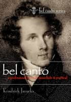 Bel Canto - A Professional Manual - Immediate & Practical ebook by Kendrick Jacocks