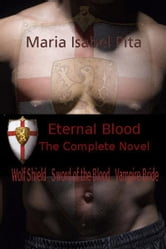 Eternal Blood - Books 1-3 Wolf Shield, Sword of the Blood, Vampire Bride ebook by Maria Isabel Pita
