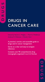 Drugs in Cancer Care ebook by Rachel Midgley,Mark R. Middleton,Andrew Dickman,David Kerr