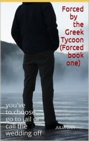 Forced by The Greek Tycoon (Forced book one) ebook by Julia Ban