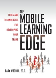 The Mobile Learning Edge: Tools and Technologies for Developing Your Teams ebook by Gary Woodill
