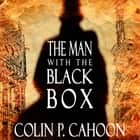 The Man with the Black Box audiobook by Colin P. Cahoon, Jay Willick