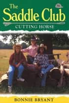 Saddle Club 56: Cutting Horse eBook by Bonnie Bryant