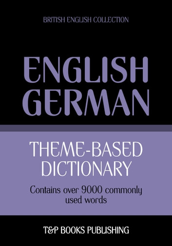 Theme-based dictionary British English-German - 9000 words ebook by Andrey Taranov