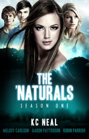 The 'Naturals: Awakening (Episodes 17-20 -- Season 1) ebook by Aaron Patterson,Melody Carlson,Robin Parrish & K.C. Neal