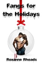 Fangs for the Holidays: A Vehicle City Vampires Short Story - Vehicle City Vampires ebook by Roxanne Rhoads