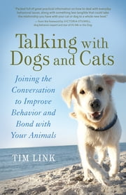 Talking with Dogs and Cats - Joining the Conversation to Improve Behavior and Bond with Your Animals ebook by Tim Link