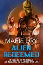 Alien Redeemed - Zyrgin Warriors Book 7 ebook by Marie Dry