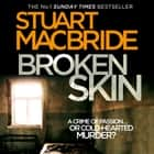 Broken Skin (Logan McRae, Book 3) audiobook by Stuart MacBride, Steve Worsley