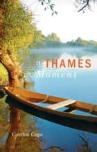 A Thames Moment ebook by Gordon Cope