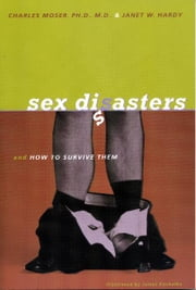 Sex Disasters...: ... and how to survive them ebook by Charles Moser, Ph.D., M.D.
