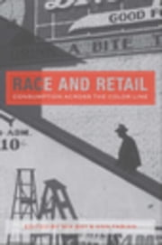 Race and Retail: Consumption across the Color Line ebook by Bay, Mia
