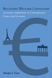 Recasting Welfare Capitalism - Economic Adjustment in Contemporary France and Germany ebook by Mark Vail