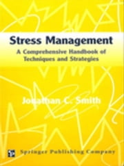 Stress Management: A Comprehensive Handbook Of Techniques And Strategies ebook by Smith, Jonathan C., PhD