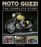 Moto Guzzi - The Complete Story ebook by Greg Pullen