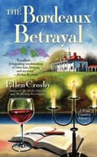 The Bordeaux Betrayal ebook by Ellen Crosby