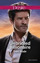 Unbridled Billionaire ebook by Dani Wade