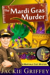 The Mardi Gras Murder (A Maryvale Cozy Mystery, Book 4) ebook by Jackie Griffey
