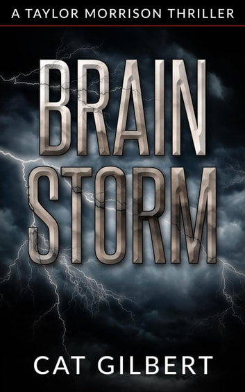Brain Storm - A Taylor Morrison Thriller, #1 ebook by Cat Gilbert