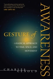 Gesture of Awareness - A Radical Approach to Time, Space, and Movement ebook by Charles Genoud