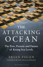 The Attacking Ocean - The Past, Present, and Future of Rising Sea Levels ebook by Brian Fagan