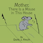 Mother There Is a Mouse in This House ebook by Doris J. Finch