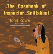 The Casebook of Inspector Sniffabout ebook by John Rowe