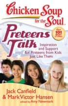 Chicken Soup for the Soul: Preteens Talk ebook by Jack Canfield,Mark Victor Hansen,Amy Newmark