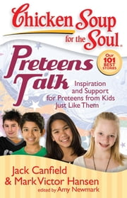 Chicken Soup for the Soul: Preteens Talk - Inspiration and Support for Preteens from Kids Just Like Them ebook by Jack Canfield,Mark Victor Hansen,Amy Newmark