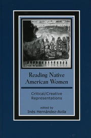 Reading Native American Women - Critical/Creative Representations ebook by Inés Hernández-Avila