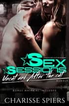 Sex Sessions Bundle (Uncut and After the Cut) ebook by Charisse Spiers