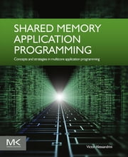 Shared Memory Application Programming - Concepts and Strategies in Multicore Application Programming ebook by Victor Alessandrini