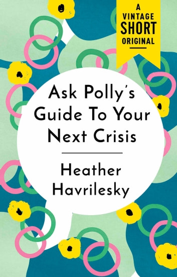 Ask Polly's Guide to Your Next Crisis ebook by Heather Havrilesky