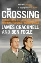 The Crossing - Conquering the Atlantic in the World's Toughest Rowing Race ebook by Ben Fogle, James Cracknell