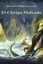 El Clérigo Malvado ebook by Howard Phillips Lovecraft