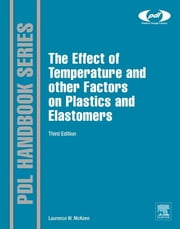 The Effect of Temperature and other Factors on Plastics and Elastomers ebook by Laurence W. McKeen