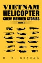 Vietnam Helicopter Crew Member Stories Volume II ebook by H.D Graham