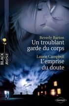 Un troublant garde du corps - L'emprise du doute (Harlequin Black Rose) eBook by Beverly Barton, Laurie Campbell