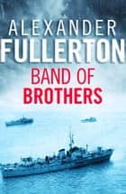 Band of Brothers ebook by Alexander Fullerton