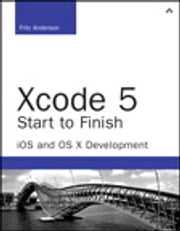 Xcode 5 Start to Finish - iOS and OS X Development ebook by Fritz Anderson